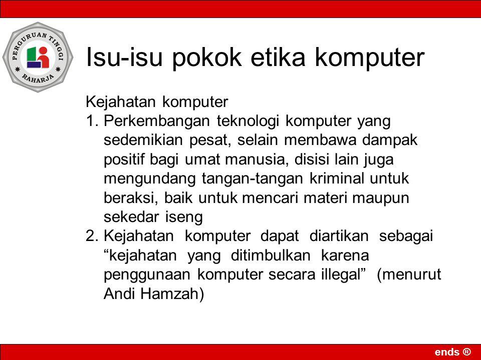 ends ® Pembajakan perangkat lunak : Memasukkan perangkat lunak ilegal ke hard disk Softfitting Penjualan CD Room ilegal Penyewaan perangkat lunak ilegal Downloading ilegal