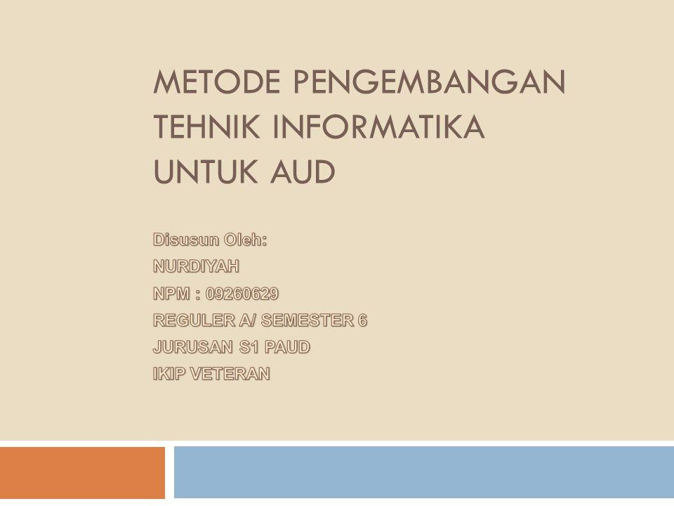 METODE PENGEMBANGAN TEHNIK INFORMATIKA UNTUK AUD
