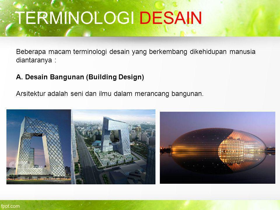 TERMINOLOGI DESAIN Beberapa macam terminologi desain yang berkembang dikehidupan manusia diantaranya : A. Desain Bangunan (Building Design) Arsitektur