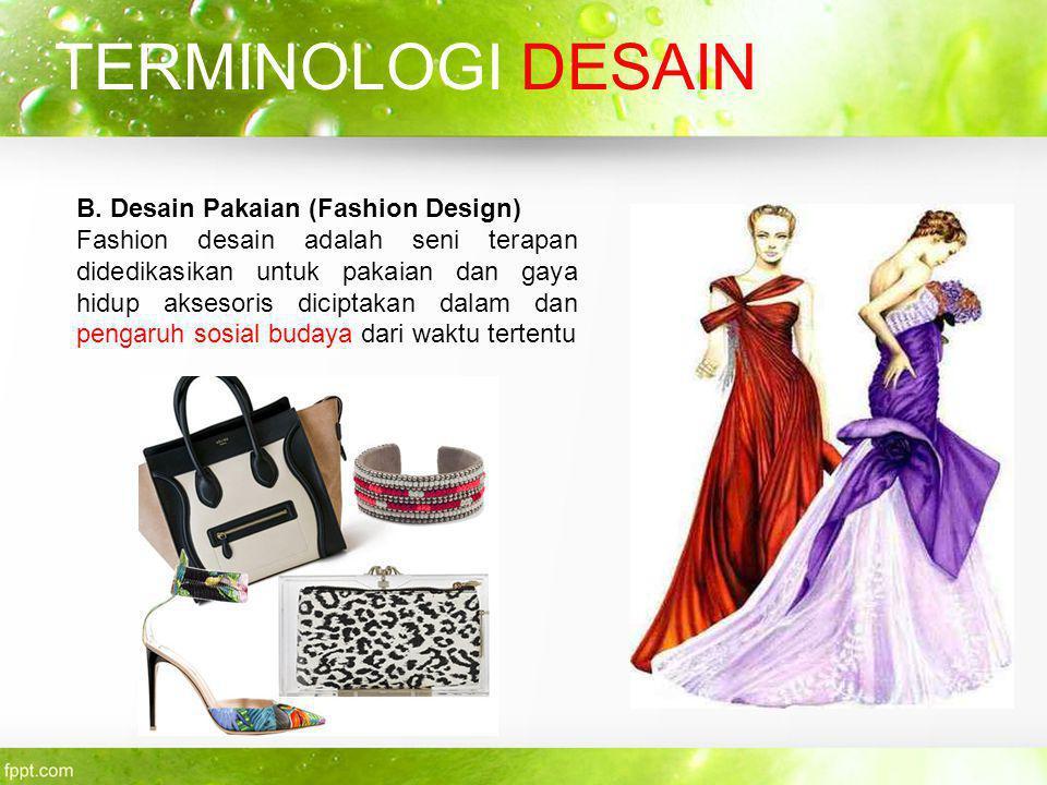 B. Desain Pakaian (Fashion Design) Fashion desain adalah seni terapan didedikasikan untuk pakaian dan gaya hidup aksesoris diciptakan dalam dan pengar