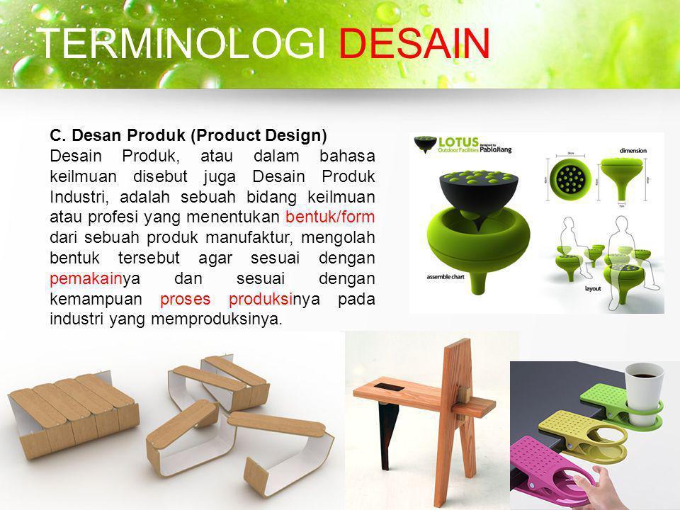 C. Desan Produk (Product Design) Desain Produk, atau dalam bahasa keilmuan disebut juga Desain Produk Industri, adalah sebuah bidang keilmuan atau pro