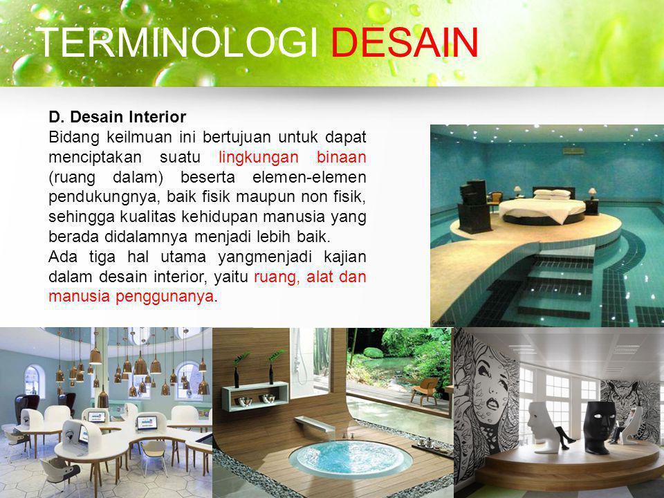 D. Desain Interior Bidang keilmuan ini bertujuan untuk dapat menciptakan suatu lingkungan binaan (ruang dalam) beserta elemen-elemen pendukungnya, bai