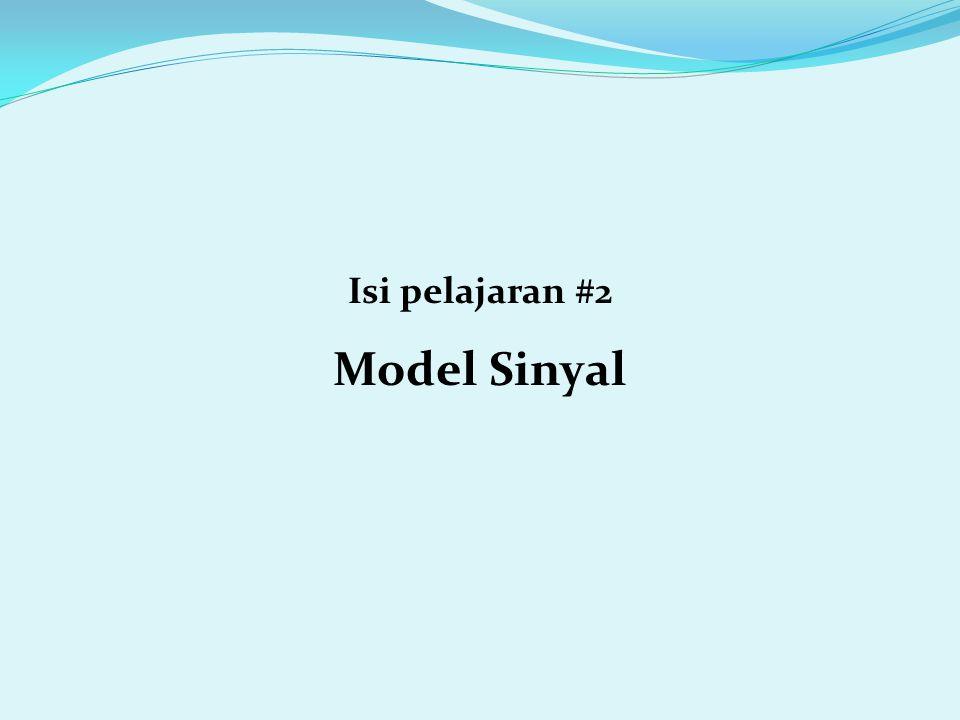 Isi pelajaran #2 Model Sinyal