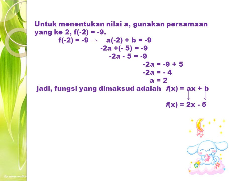 Contoh 2: Diketahui fungsi f(x) = ax + b, jika f(0) = -4 dan f(-3) = - 22.
