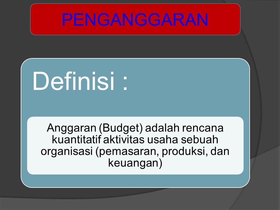 Definisi : Anggaran (Budget) adalah rencana kuantitatif aktivitas usaha sebuah organisasi (pemasaran, produksi, dan keuangan) PENGANGGARAN
