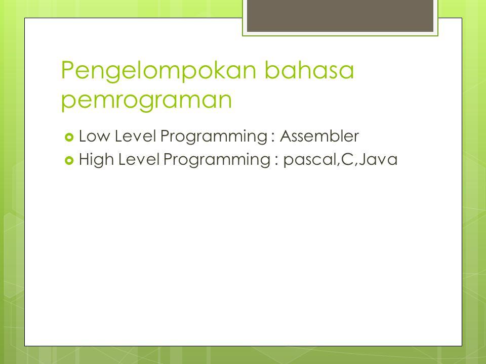 Pengelompokan bahasa pemrograman  Low Level Programming : Assembler  High Level Programming : pascal,C,Java