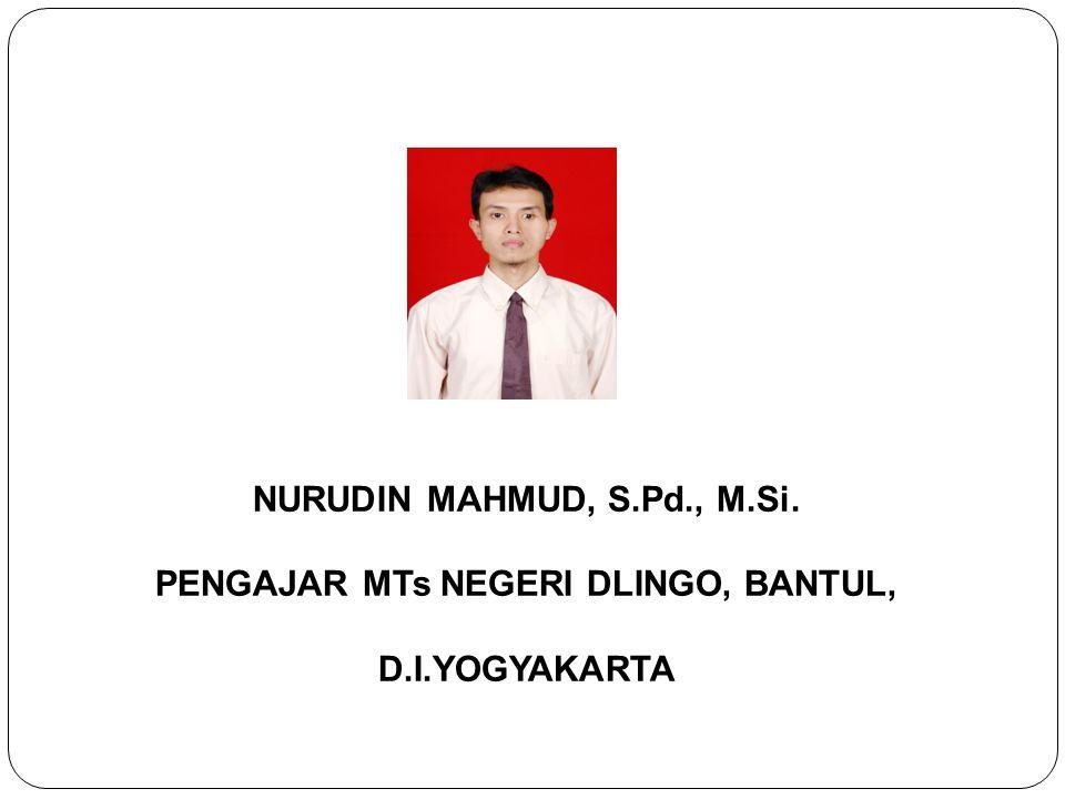 NURUDIN MAHMUD, S.Pd., M.Si. PENGAJAR MTs NEGERI DLINGO, BANTUL, D.I.YOGYAKARTA