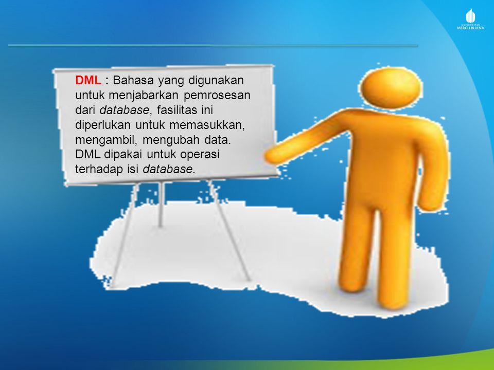 DML : Bahasa yang digunakan untuk menjabarkan pemrosesan dari database, fasilitas ini diperlukan untuk memasukkan, mengambil, mengubah data. DML dipak