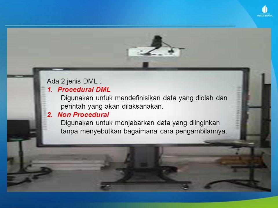 Ada 2 jenis DML : 1.Procedural DML Digunakan untuk mendefinisikan data yang diolah dan perintah yang akan dilaksanakan. 2.Non Procedural Digunakan unt