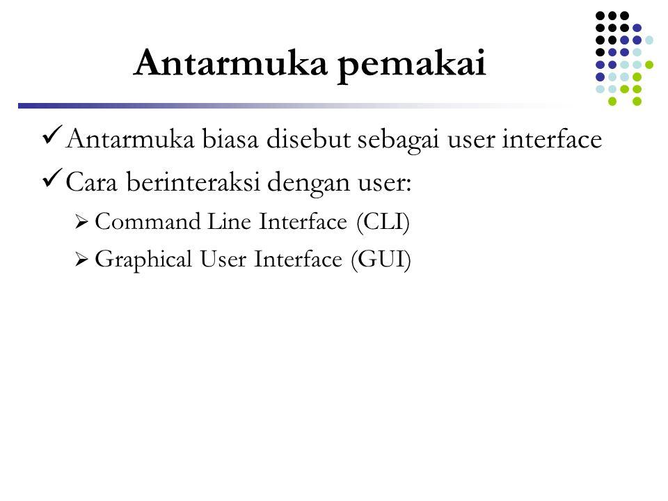 Antarmuka pemakai Antarmuka biasa disebut sebagai user interface Cara berinteraksi dengan user:  Command Line Interface (CLI)  Graphical User Interf