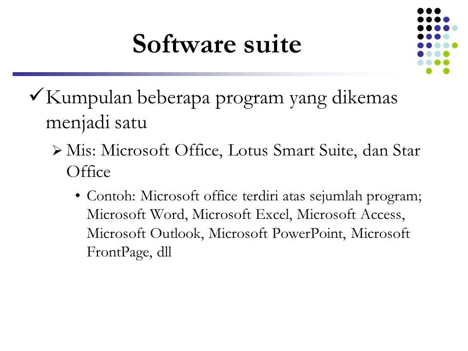 Software suite Kumpulan beberapa program yang dikemas menjadi satu  Mis: Microsoft Office, Lotus Smart Suite, dan Star Office Contoh: Microsoft offic