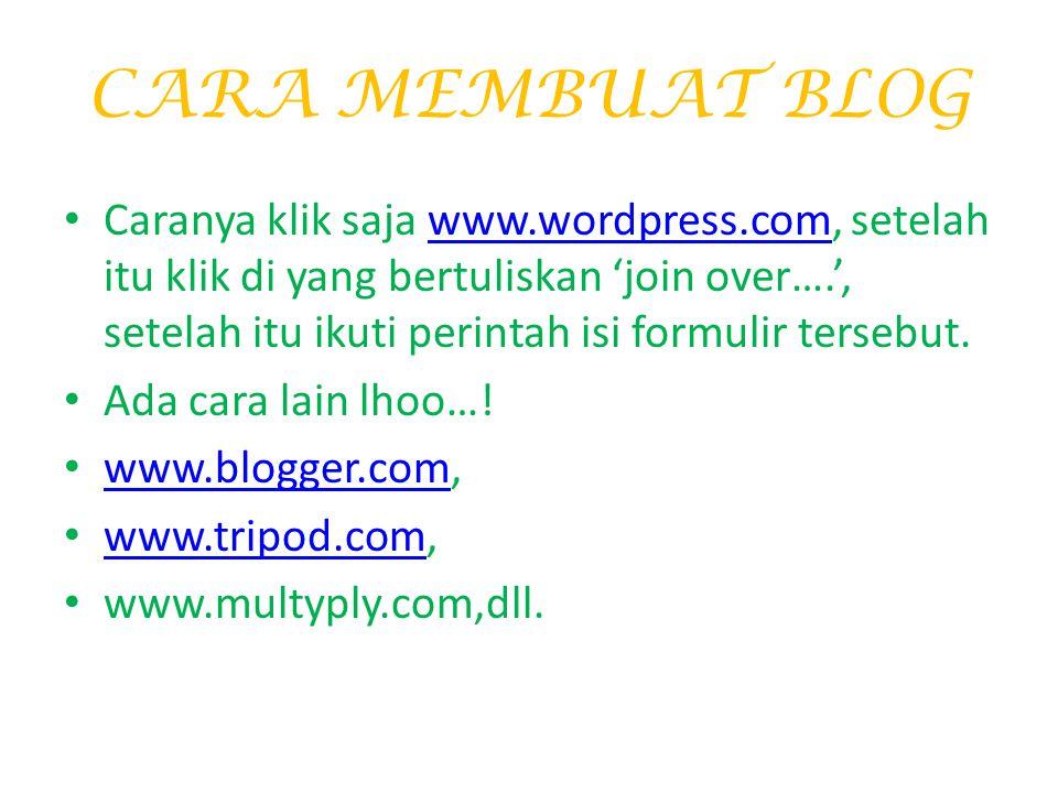CARA MEMBUAT BLOG Caranya klik saja www.wordpress.com, setelah itu klik di yang bertuliskan 'join over….', setelah itu ikuti perintah isi formulir tersebut.www.wordpress.com Ada cara lain lhoo….