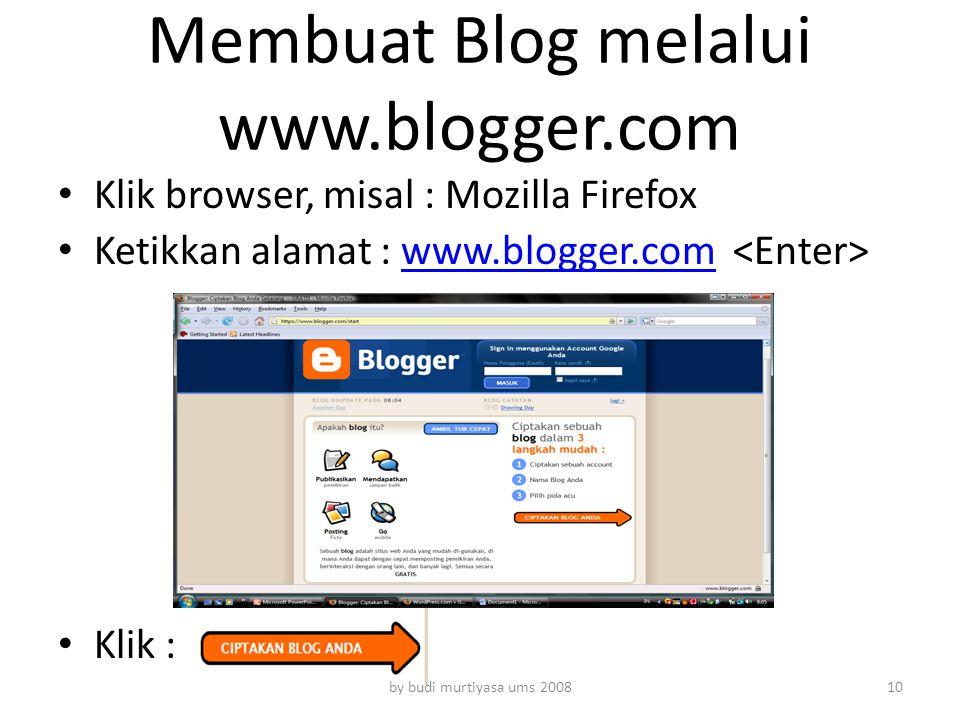 Membuat Blog melalui www.blogger.com Klik browser, misal : Mozilla Firefox Ketikkan alamat : www.blogger.com www.blogger.com Klik : by budi murtiyasa