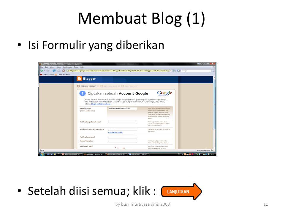Membuat Blog (1) Isi Formulir yang diberikan Setelah diisi semua; klik : by budi murtiyasa ums 200811