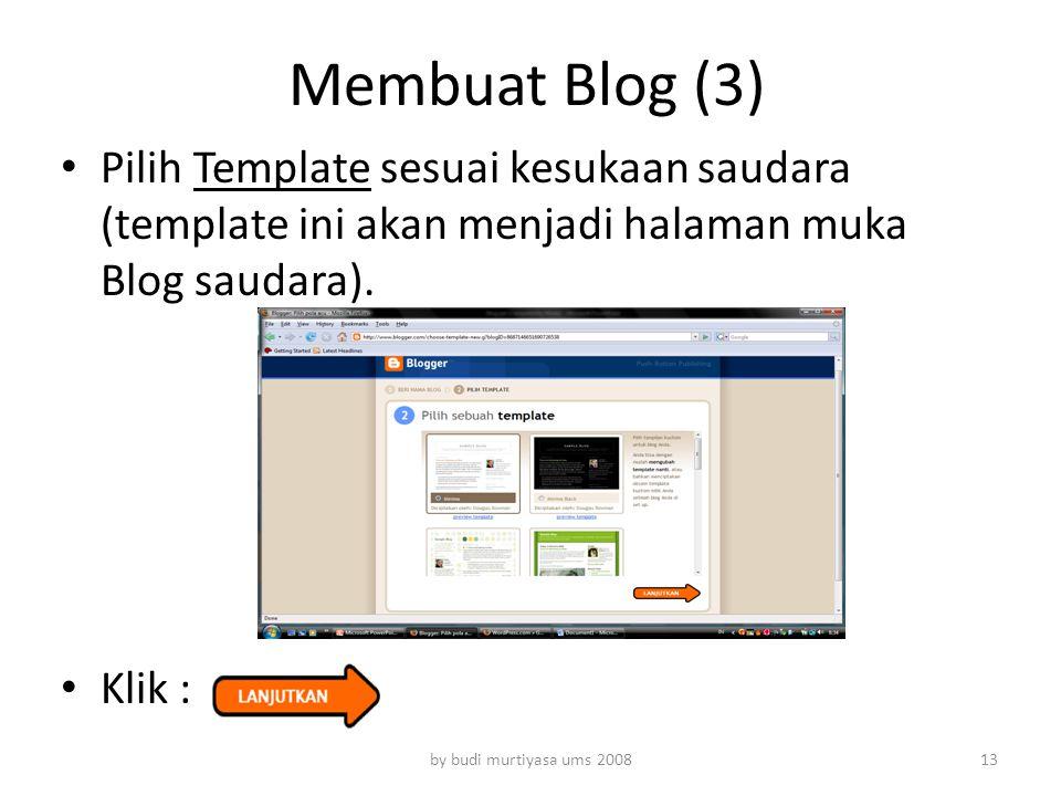 Membuat Blog (3) Pilih Template sesuai kesukaan saudara (template ini akan menjadi halaman muka Blog saudara). Klik : by budi murtiyasa ums 200813
