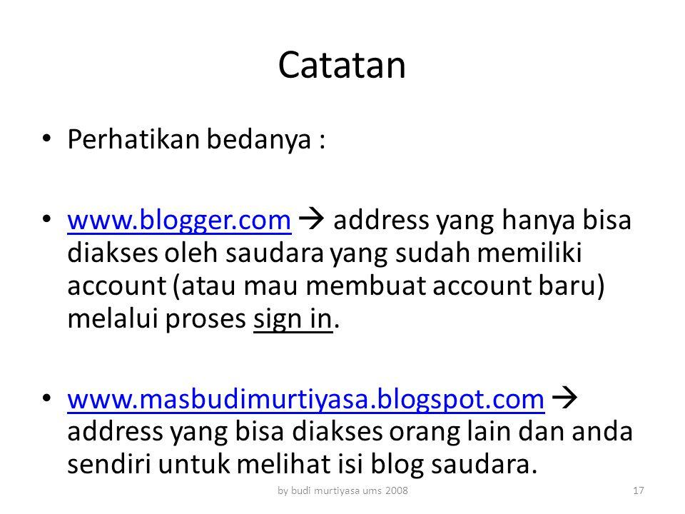 Catatan Perhatikan bedanya : www.blogger.com  address yang hanya bisa diakses oleh saudara yang sudah memiliki account (atau mau membuat account baru