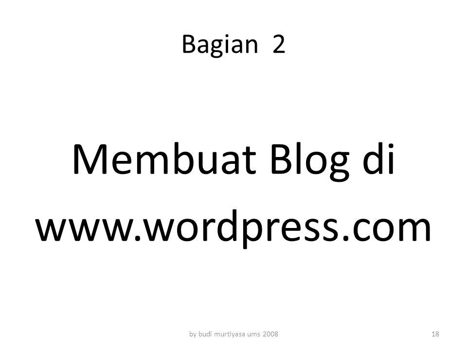 Bagian 2 Membuat Blog di www.wordpress.com by budi murtiyasa ums 200818