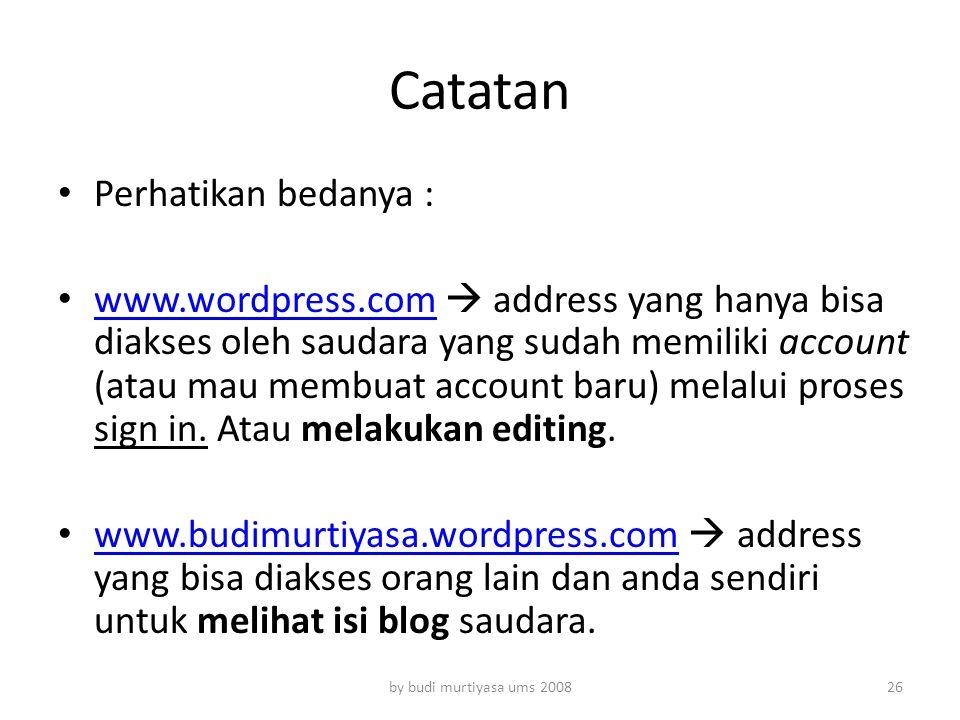 Catatan Perhatikan bedanya : www.wordpress.com  address yang hanya bisa diakses oleh saudara yang sudah memiliki account (atau mau membuat account ba