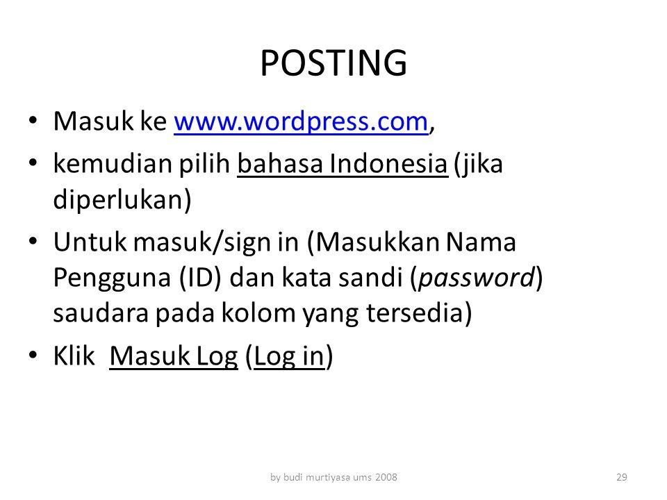 POSTING Masuk ke www.wordpress.com,www.wordpress.com kemudian pilih bahasa Indonesia (jika diperlukan) Untuk masuk/sign in (Masukkan Nama Pengguna (ID
