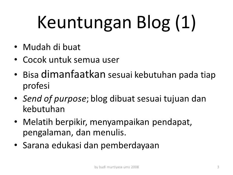 Keuntungan Blog (1) Mudah di buat Cocok untuk semua user Bisa dimanfaatkan sesuai kebutuhan pada tiap profesi Send of purpose; blog dibuat sesuai tuju