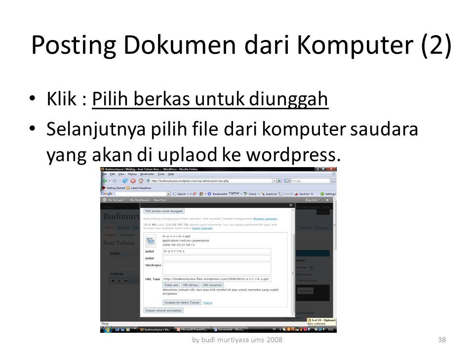 Posting Dokumen dari Komputer (2) Klik : Pilih berkas untuk diunggah Selanjutnya pilih file dari komputer saudara yang akan di uplaod ke wordpress. by