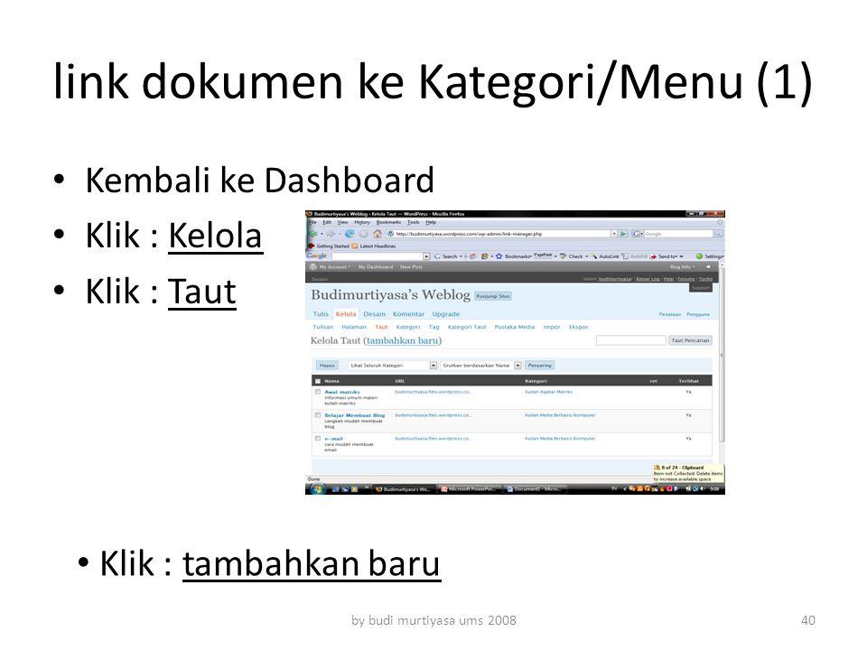 link dokumen ke Kategori/Menu (1) Kembali ke Dashboard Klik : Kelola Klik : Taut by budi murtiyasa ums 2008 Klik : tambahkan baru 40