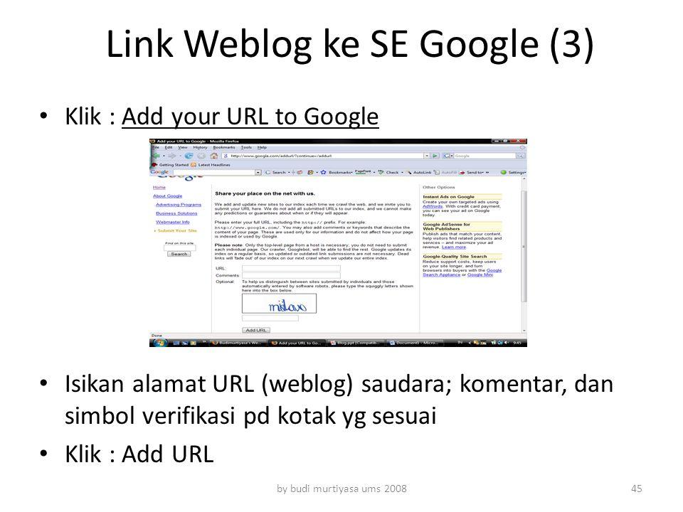 Link Weblog ke SE Google (3) Klik : Add your URL to Google Isikan alamat URL (weblog) saudara; komentar, dan simbol verifikasi pd kotak yg sesuai Klik