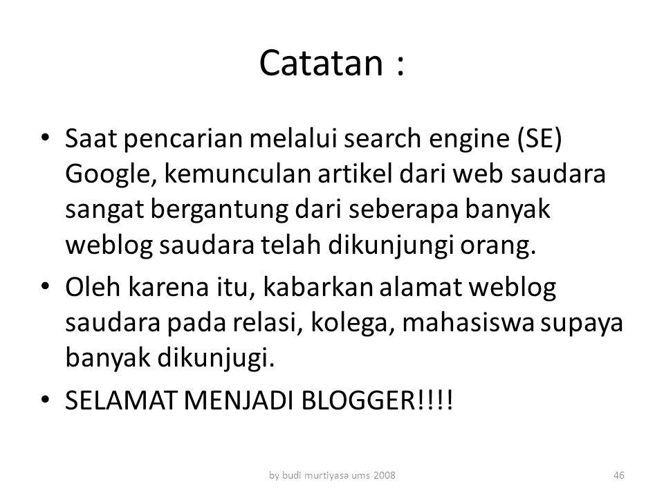 Catatan : Saat pencarian melalui search engine (SE) Google, kemunculan artikel dari web saudara sangat bergantung dari seberapa banyak weblog saudara