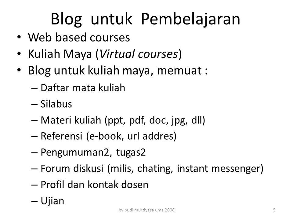 Blog untuk Pembelajaran Web based courses Kuliah Maya (Virtual courses) Blog untuk kuliah maya, memuat : – Daftar mata kuliah – Silabus – Materi kulia