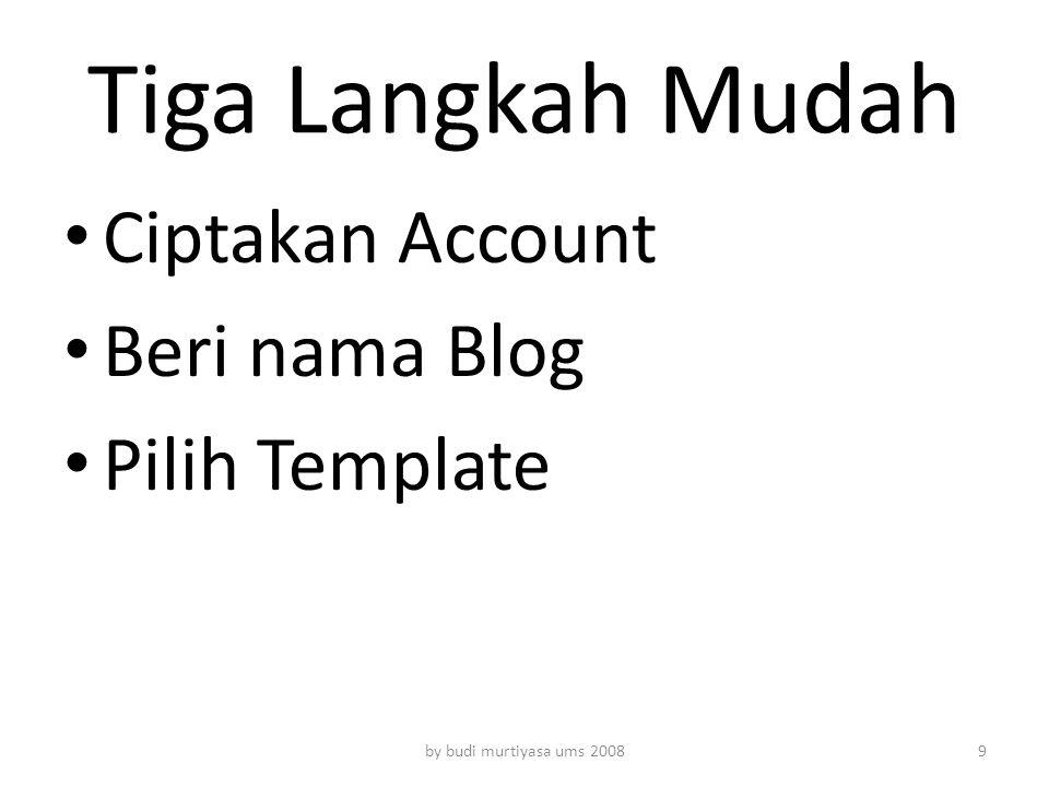Tiga Langkah Mudah Ciptakan Account Beri nama Blog Pilih Template by budi murtiyasa ums 20089