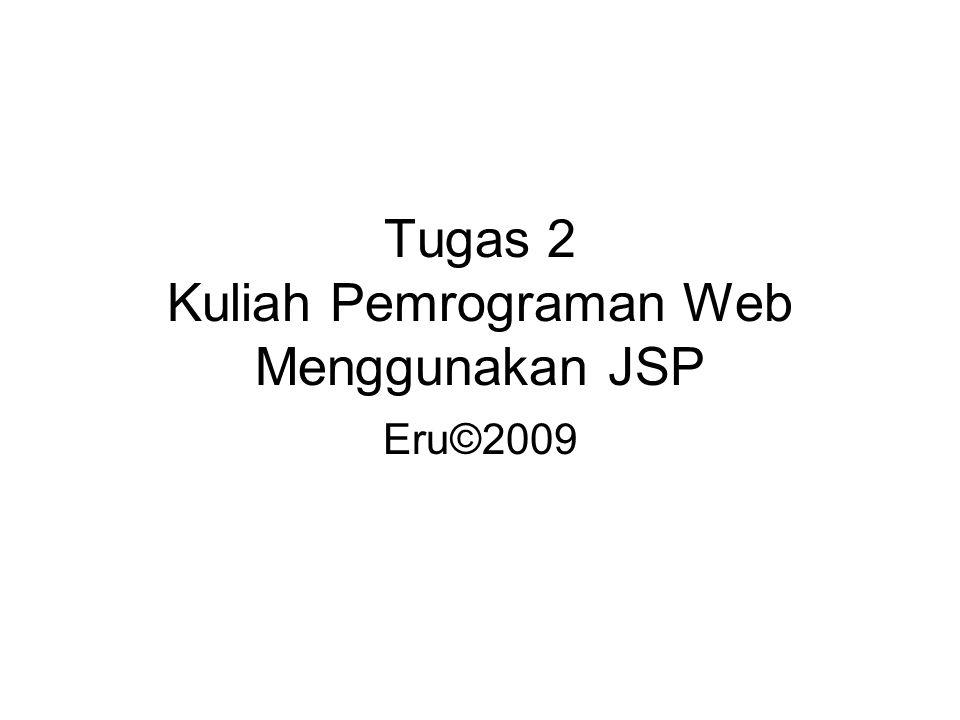 Tugas 2 Kuliah Pemrograman Web Menggunakan JSP Eru©2009