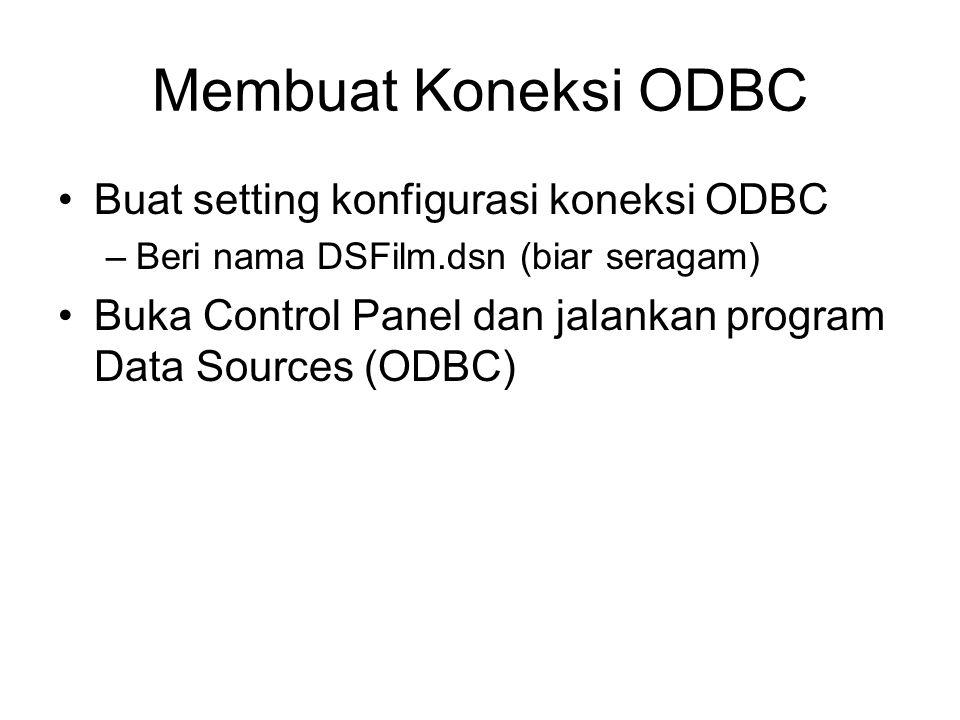 Membuat Koneksi ODBC Buat setting konfigurasi koneksi ODBC –Beri nama DSFilm.dsn (biar seragam) Buka Control Panel dan jalankan program Data Sources (ODBC)
