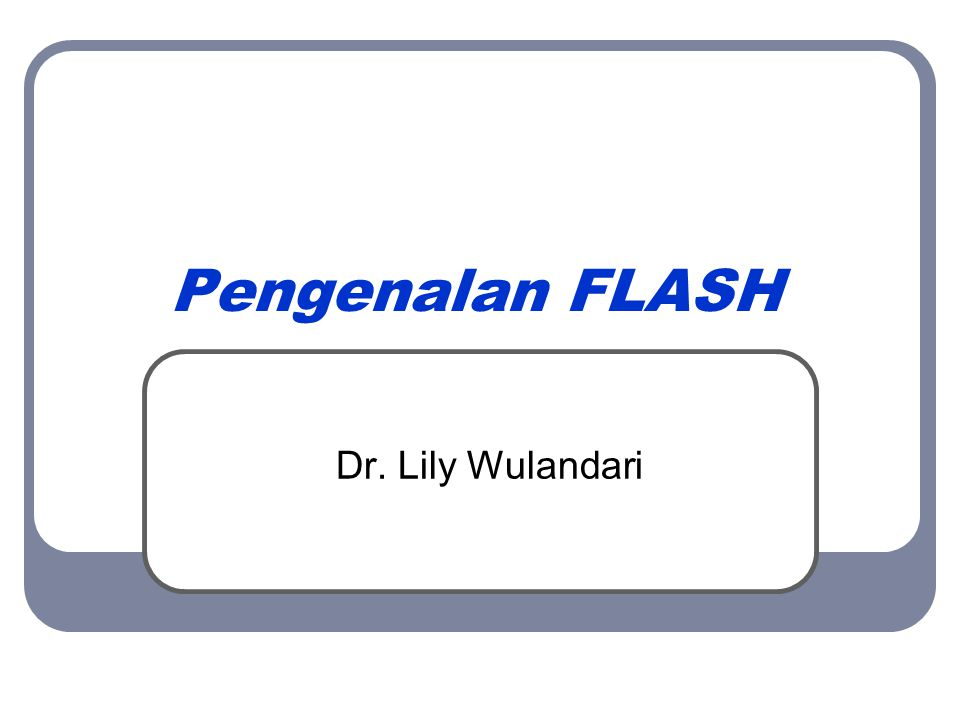 Pengenalan FLASH Dr. Lily Wulandari