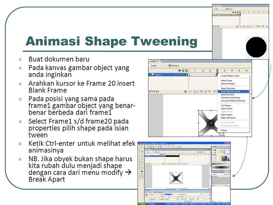 Animasi Shape Tweening Buat dokumen baru Pada kanvas gambar object yang anda inginkan Arahkan kursor ke Frame 20 insert Blank Frame Pada posisi yang s