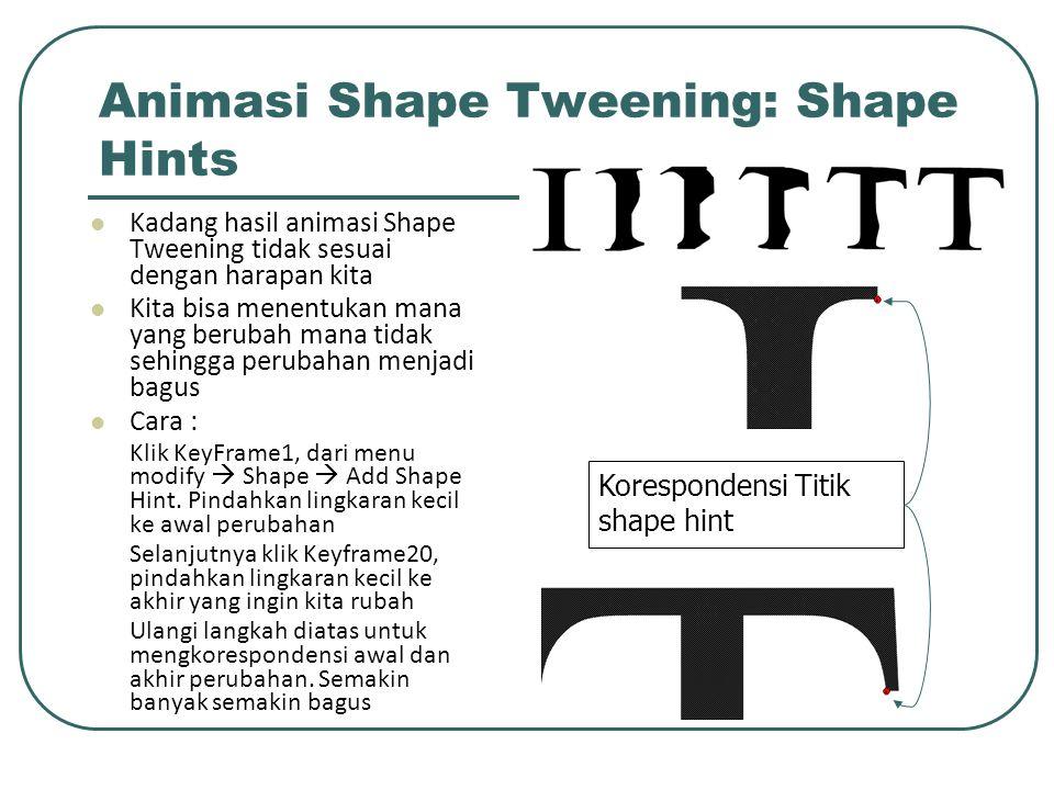 Animasi Shape Tweening: Shape Hints Kadang hasil animasi Shape Tweening tidak sesuai dengan harapan kita Kita bisa menentukan mana yang berubah mana t