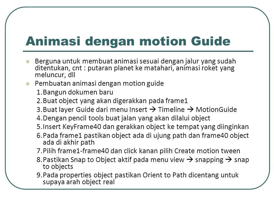 Animasi dengan motion Guide Berguna untuk membuat animasi sesuai dengan jalur yang sudah ditentukan, cnt : putaran planet ke matahari, animasi roket y