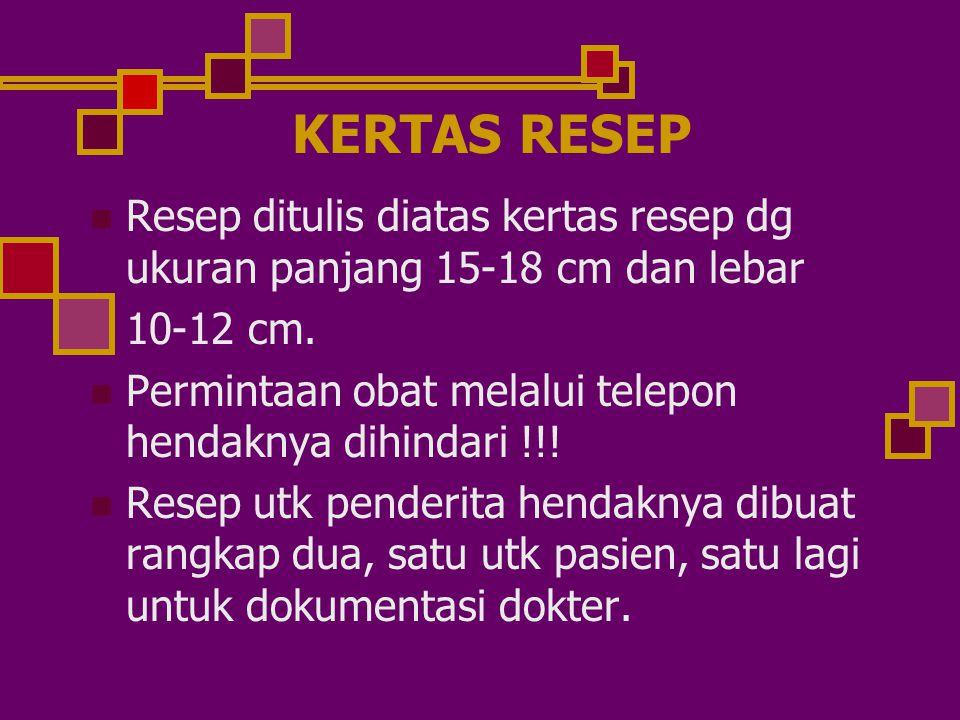 KERTAS RESEP Resep ditulis diatas kertas resep dg ukuran panjang 15-18 cm dan lebar 10-12 cm.