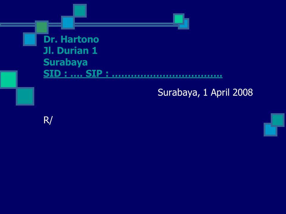 Dr. Hartono Jl. Durian 1 Surabaya SID : …. SIP : …………………………….. Surabaya, 1 April 2008 R/