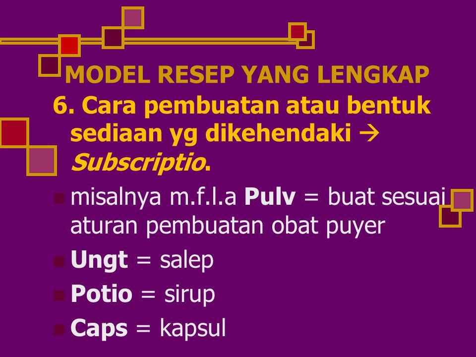 MODEL RESEP YANG LENGKAP 6.Cara pembuatan atau bentuk sediaan yg dikehendaki  Subscriptio.