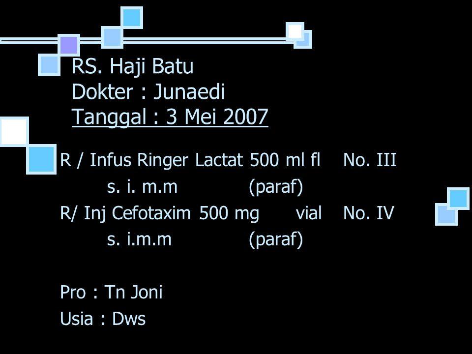 RS.Haji Batu Dokter : Junaedi Tanggal : 3 Mei 2007 R / Infus Ringer Lactat 500 ml flNo.