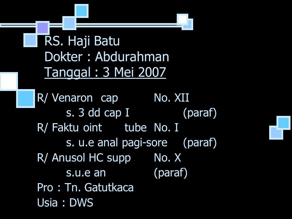 RS.Haji Batu Dokter : Abdurahman Tanggal : 3 Mei 2007 R/ Venaron capNo.