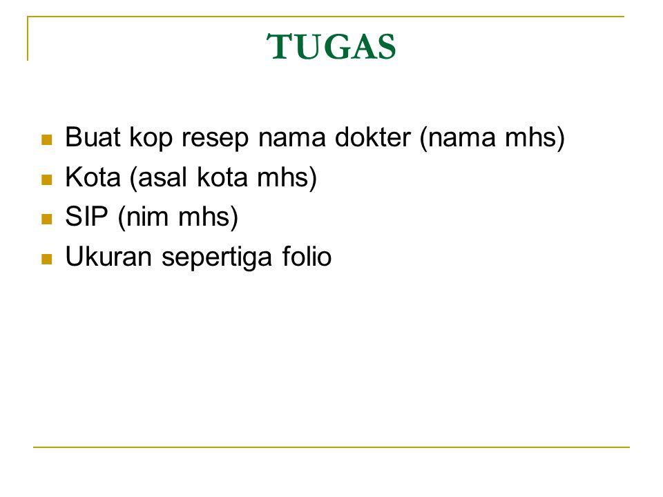 TUGAS Buat kop resep nama dokter (nama mhs) Kota (asal kota mhs) SIP (nim mhs) Ukuran sepertiga folio