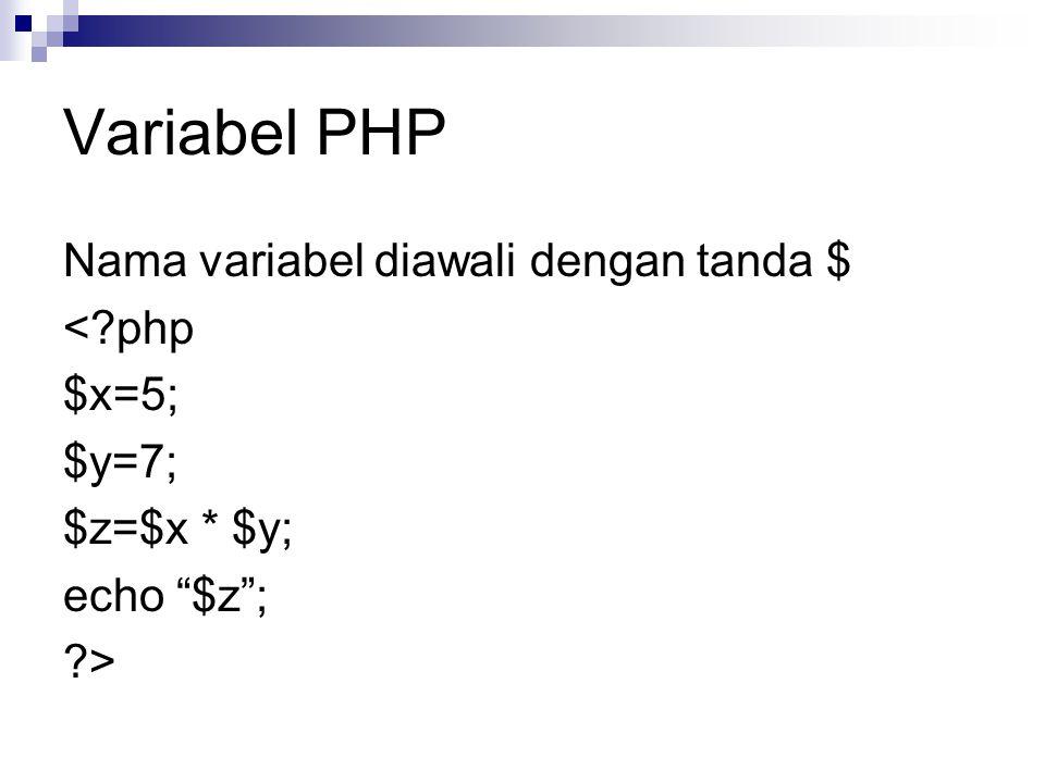 "Variabel PHP Nama variabel diawali dengan tanda $ <?php $x=5; $y=7; $z=$x * $y; echo ""$z""; ?>"
