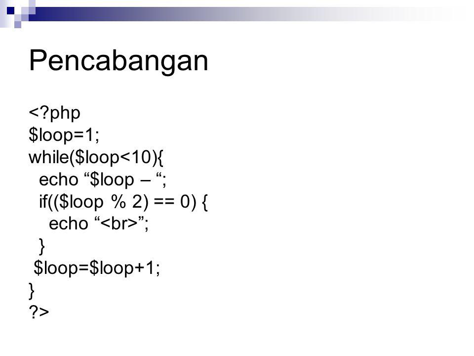 """Pencabangan <?php $loop=1; while($loop<10){ echo """"$loop – """"; if(($loop % 2) == 0) { echo """" """"; } $loop=$loop+1; } ?>"""