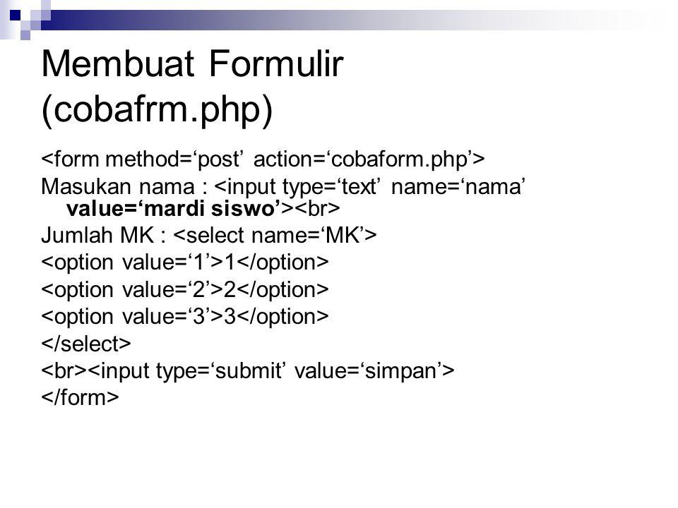 Membuat Formulir (cobafrm.php) Masukan nama : Jumlah MK : 1 2 3