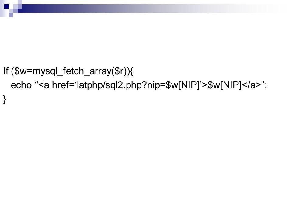 """If ($w=mysql_fetch_array($r)){ echo """" $w[NIP] """"; }"""