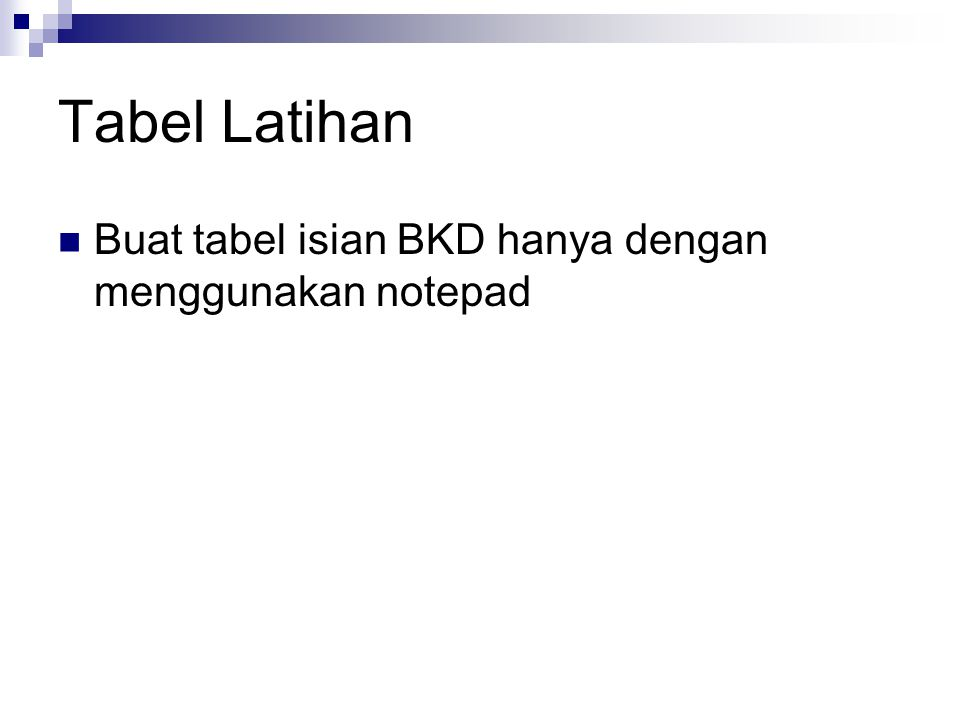 Tabel Latihan Buat tabel isian BKD hanya dengan menggunakan notepad