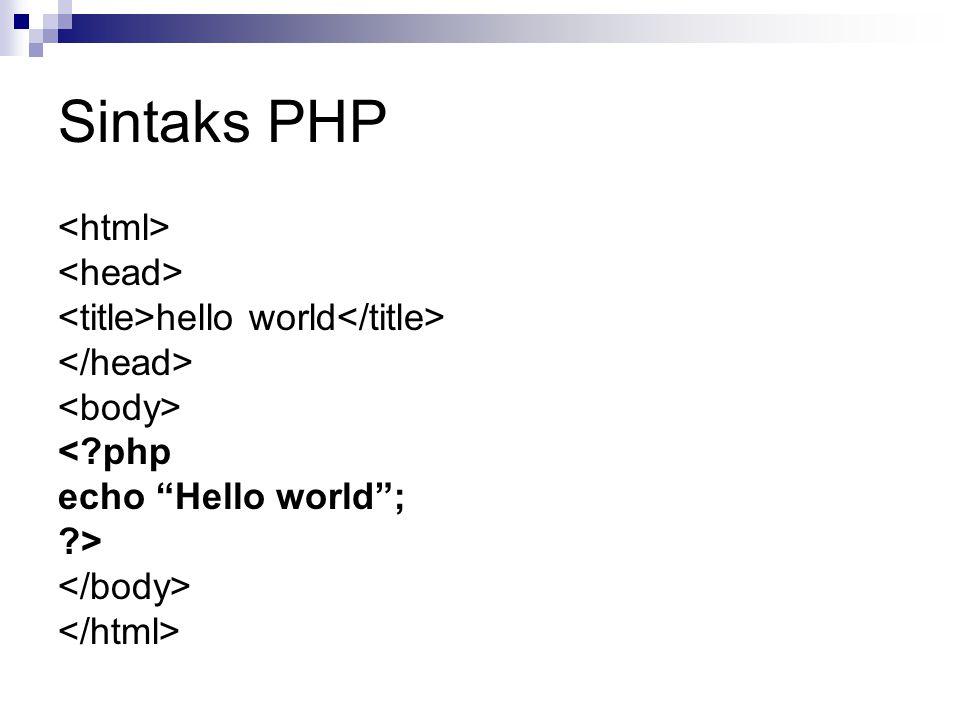 "Sintaks PHP hello world <?php echo ""Hello world""; ?>"