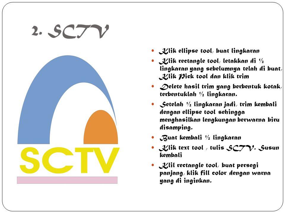 2. SCTV Klik ellipse tool, buat lingkaran Klik rectangle tool, letakkan di ½ lingkaran yang sebelumnya telah di buat, Klik Pick tool dan klik trim Del