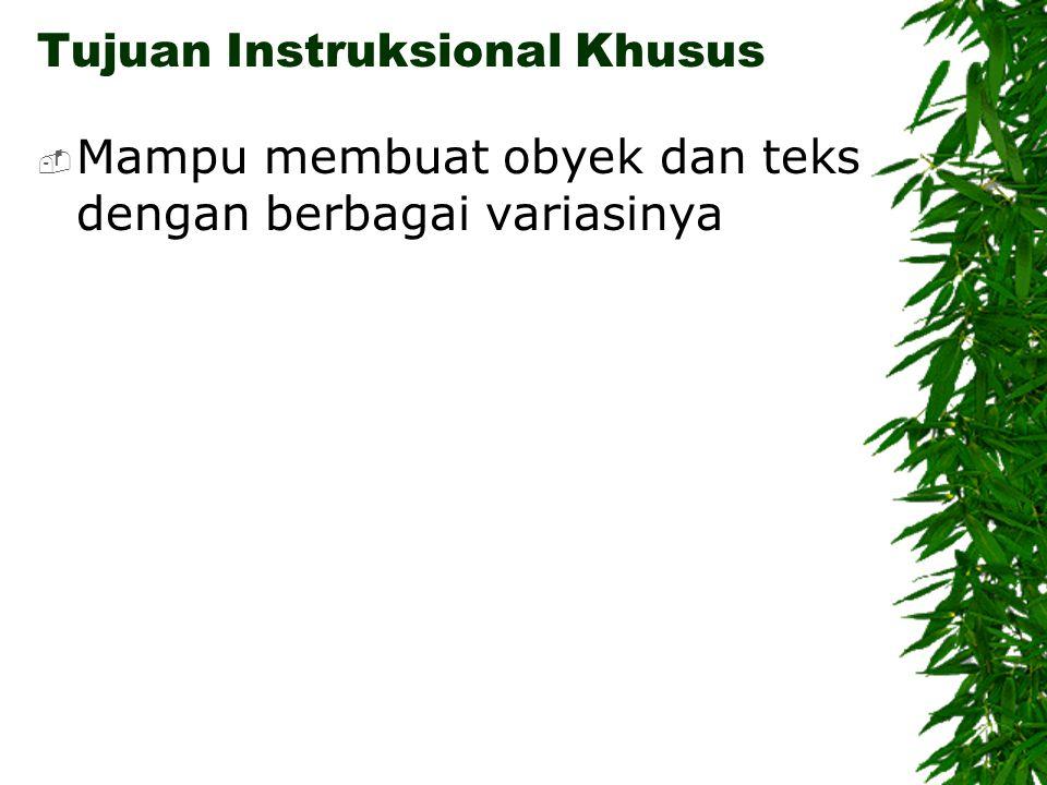 Tujuan Instruksional Khusus  Mampu membuat obyek dan teks dengan berbagai variasinya